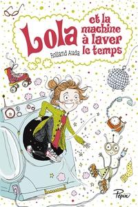 Rolland Auda - Lola et la machine à laver le temps - Dès 8 ans.