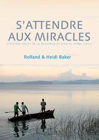 Sattendre aux miracles - Les histoires vraies de la puissance de Dieu au XXIe siècle.pdf