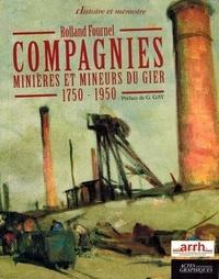 Rolland Fournel - Compagnies minières et mineurs du Gier - 1750-1950.