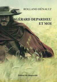 Rolland Hénault - Gérard Depardieu et moi.