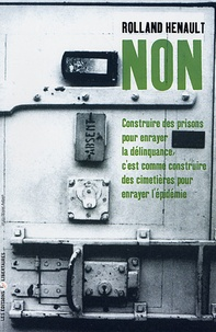 Rolland Hénault - Non ! - Construire des prisons pour enrayer la délinquance, c'est comme construire des cimetières pour enrayer l'épidémie.