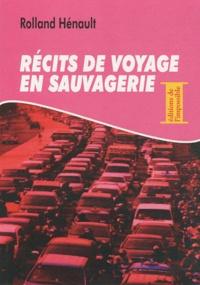 Rolland Hénault - Récits de voyage en sauvagerie.
