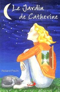 Rolland Poulin - Le jardin de Catherine.