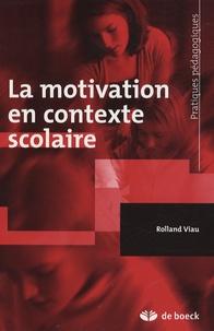 Rolland Viau - La motivation en contexte scolaire.