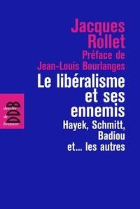 Rollet Jacques - Le libéralisme et ses ennemis - Hayek, Schmitt, Badiou et... les autres.
