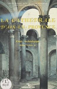 Rollins Guild et Paul-Albert Février - La cathédrale d'Aix-en-Provence - Étude archéologique.