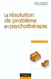 Rollon Poinsot et Pascal Antoine - La résolution de problème en psychothérapie.