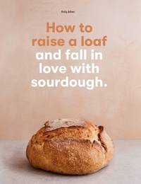 Roly Allen - How to raise a loaf and fall in love with sourdough.