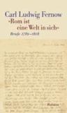 »Rom ist eine Welt in sich« - Briefe 1789-1808.