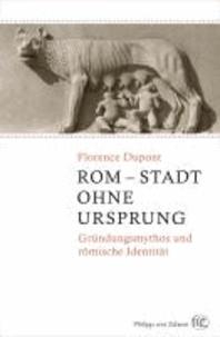 Rom - Stadt ohne Ursprung - Gründungsmythos und römische Identität.