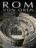 Rom von oben - Stadtgestaltung von der Antike bis zur Gegenwart.