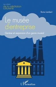 Roma Lambert - Le musée d'entreprise - Genèse et expansion d'un genre muséal.