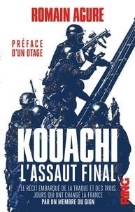 Romain Agure - Kouachi : L'assaut final - Le récit embarqué de la traque et des trois jours qui ont changé la France. Par un membre du GIGN.
