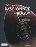 Romain Allaire et Jean-Pierre Gonguet - L'histoire passionnée du rugby français et international.
