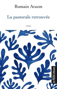 Romain Arazm - La pastorale retrouvée.