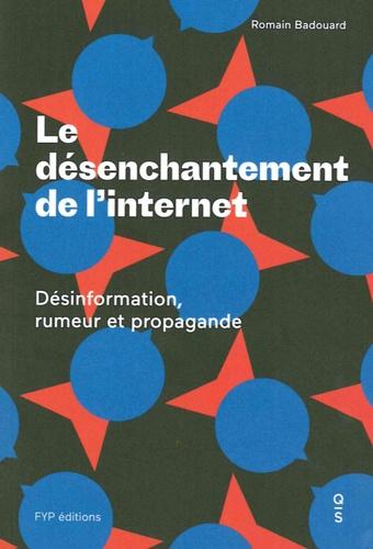 Romain Badouard - Le désenchantement de l'internet - Désinformation, rumeur et propagande.