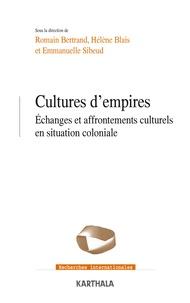 Romain Bertrand et Hélène Blais - Cultures d'empires - Echanges et affrontements culturels en situation coloniale.