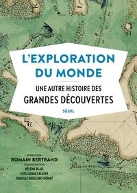 Romain Bertrand - L'exploration du monde - Une autre histoire des Grandes Découvertes.