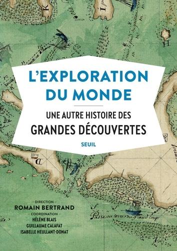 L'exploration du monde. Une autre histoire des Grandes Découvertes