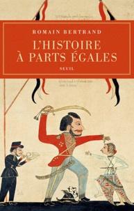 Romain Bertrand - L'Histoire à parts égales - Récits d'une rencontre Orient-Occident (XVIe-XVIIe siècle).