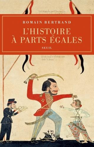 L'Histoire à parts égales - Romain Bertrand - Format PDF - 9782021057409 - 19,99 €