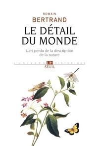 Livres en ligne download pdf gratuit Le détail du monde  - L'art perdu de la description de la nature en francais