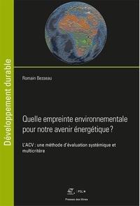 Romain Besseau - Quelle empreinte environnementale pour notre avenir énergétique ? - L'ACV : une méthode d'évaluation systémique et multicritère.