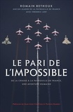 Romain Béthoux - Le pari de l'impossible - De la chasse à la patrouille de France, une aventure humaine.