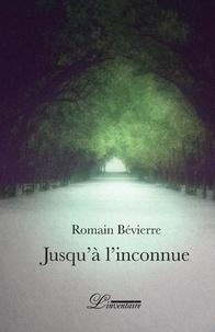 Romain Bévierre - Jusqu'à l'inconnue.