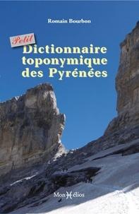 Romain Bourbon - Petit dictionnaire toponymique des pyrenees - Petitdictionnairetoponymiquedespyrenees.