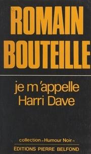 Romain Bouteille - Je m'appelle Harri Dave.
