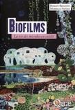 Romain Briandet et Murielle Naïtali - Biofilms - La vie des microbes en société.