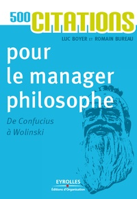 Romain Bureau et Luc Boyer - 500 citations pour le manager philosophe - De Confucius à Wolinski.