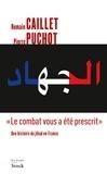 """Romain Caillet et Pierre Puchot - """"Le combat vous a été prescrit"""" - Une histoire du jihad en France."""