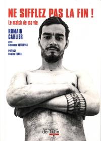 Romain Carlier - Ne sifflez pas la fin ! - Le match de ma vie.