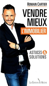 Pdf télécharger des livres gratuits Vendre mieux l'immobilier  - Astuces et solutions par Romain Cartier 9782358960625 FB2 (Litterature Francaise)