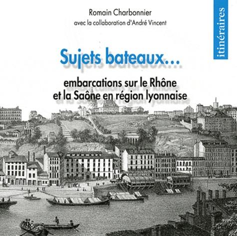 Romain Charbonnier - Sujets bateaux ... - Embarcations sur le Rhône et la Saône en région lyonnaise.