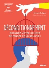 Romain Coique et Gwendoline Blosse - Déconditionnement : changez votre schéma de pensée pour réussir !.