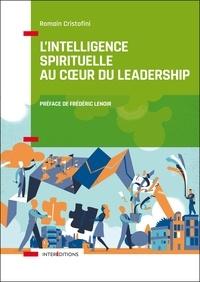 Intelligence spirituelle et leadership- La voie des leaders éclairés et engagés - Romain Cristofini  