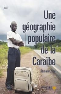 Romain Cruse - Une géographie populaire de la Caraïbe.