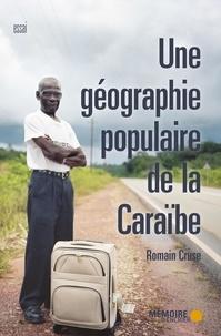 Romain Cruse et  Mémoire d'encrier - Une géographie populaire de la Caraïbe.