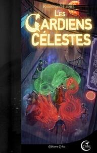 Romain d' Huissier - Les Chroniques de l'étrange Tome 3 : Les gardiens célestes.