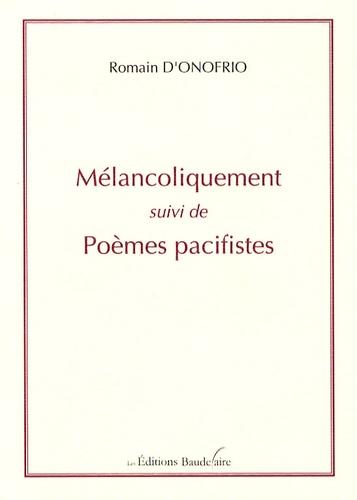 Romain d' Onofrio - Mélancoliquement - Suivi de Poèmes Pacifistes.