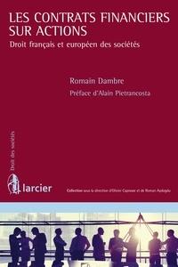 Romain Dambre - Les contrats financiers sur actions - Droit français et européen des sociétés.