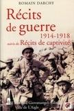 Romain Darchy - Récits de guerre 1914-1918 - Suivis de Récits de captivité.