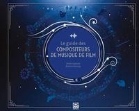Romain Dasnoy et Vivien Lejeune - Le guide des compositeurs de musique de films.