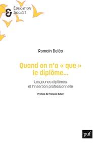 """Romain Deles - Quand on n'a """"que"""" le diplôme... - Les jeunes diplômés et l'insertion professionnelle."""