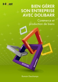 Romain Deschamps - Bien gérer son entreprise avec Dolibarr - Commerce et production de biens.