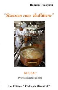 Romain Ducognon - Révision sans ébullitions - BEP, Bac professionnel de cuisine.