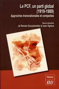 Romain Ducoulombier et Jean Vigreux - Le PCF, un parti global (1919-1989) - Approches transnationales et comparées.